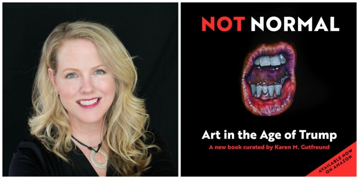 "Karen M. Gutfreund Curator and author of ""Not Normal Art in the Age of Trump"""